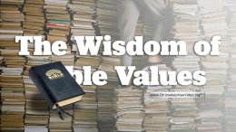 The Wisdom of Bible Values.