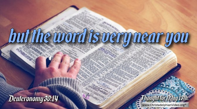 "Daily Readings & Thought for May 13th. ""BUT THE WORD IS VERY NEAR YOU"""