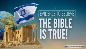 Evidence to Believe: The Bible is TRUE!