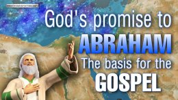 God's Promise to Abraham.... the Basis for the Gospel.