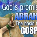 God's Promise to Abraham…. the Basis for the Gospel.