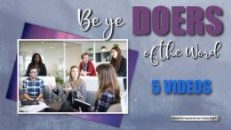 Be Ye Doers Of The Word - 5 Videos
