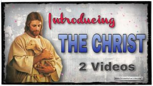 Introducing the Christ: - 2 Videos