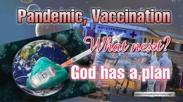 """Pandemic, Vaccination, What Next God Has A Plan"""