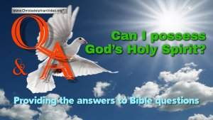 Bible Q&A: Can I possess God's Holy Spirit?