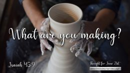 """Daily Readings & Thought for June 21st. """"WHAT ARE YOU MAKING?"""""""