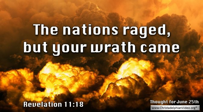 """Daily Readings & Thought for June 25th. """"THE NATIONS RAGED, BUT …"""""""