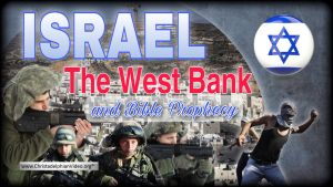 Israel, the West Bank and Bible Prophecy