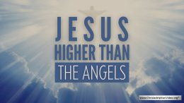 """""""Jesus"""" Higher than the Angels"""
