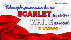 Though your sins be as scarlet, they shall be as white as snow - 2 Videos