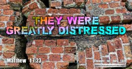 """Daily Readings & Thought for July 16th. """" … GREATLY DISTRESSED"""""""