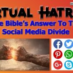 Virtual Hatred: The Bible's Answer To The Social Media Divide