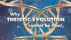 Why theistic evolution cannot be true!