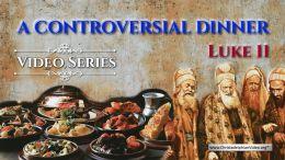 A Controversial Dinner!  Luke 11