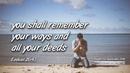 """Daily Readings & Thought for September 24th.  """"YOU SHALL REMEMBER YOUR WAYS"""""""