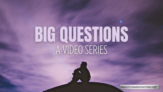 Big Questions - A series of videos dealing with BIG Questions!
