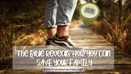 The Bible Reveals how you can save your Family