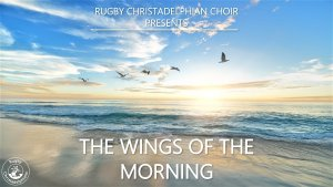 The Wings of the Morning: Musical interpretation by the Rugby Christadelphian Choir
