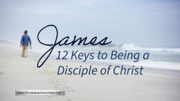 James -12 Keys to Being a Disciple of Christ
