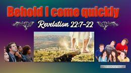 Behold I come quickly Rev 22:7-22 - John Martin