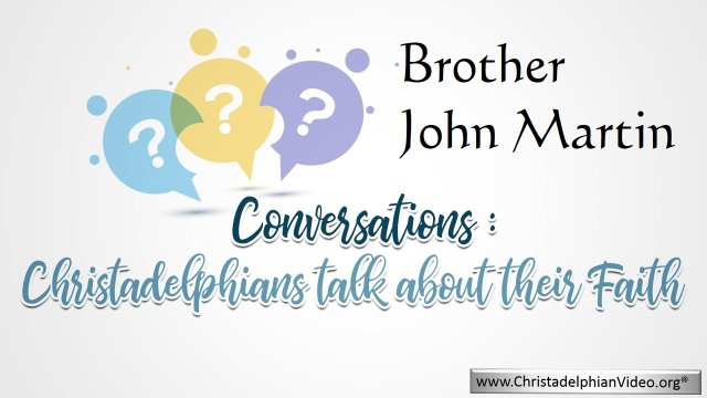 Christadelphian Brother John Martin:  A loving account of his life and works