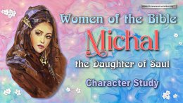 Women of the Bible Michal, the Daughter of Saul