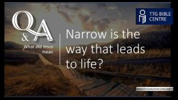 Bible Q&A: What did Jesus mean, Narrow is the Way that Leads to Life?