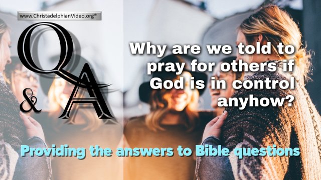 Bible Q&A: Why are we told to pray for others if God is in control anyhow?