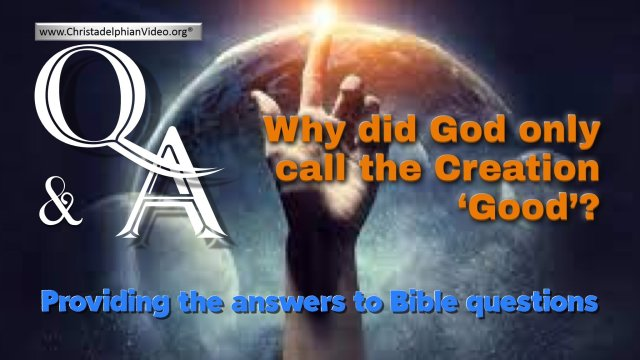 Bible Q&A: Why did God only call The Creation 'Good'