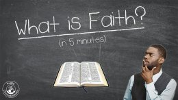 What does the Bible say about...Faith ( In 6 minutes)