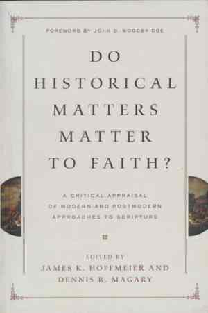 James K. Hoffmeier & Dennis R. Magary, eds., Do Historical Matters Matter to Faith?: A Critical Appraisal of Modern and Postmodern Approaches to Scripture. Wheaton, IL: Crossway Books, 2012.
