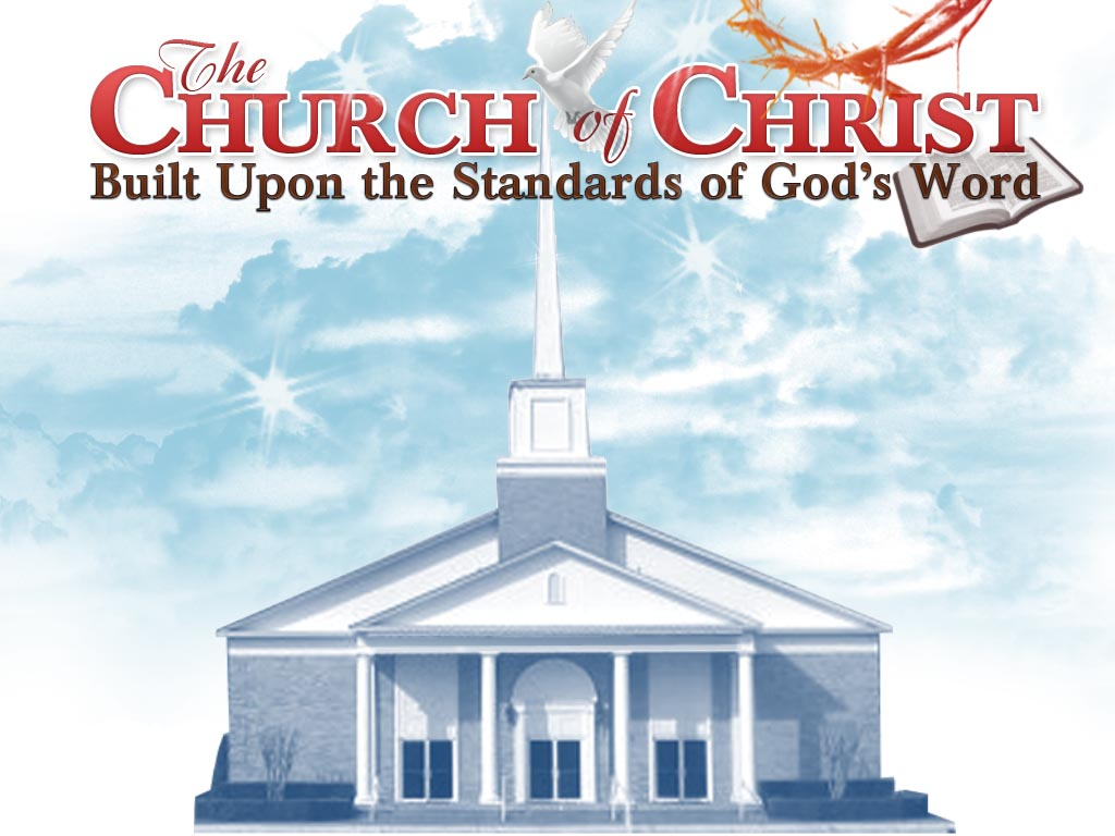 The Church Of Christ Built Upon The Standards Of God S