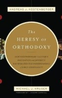 Book Review: The Heresy of Orthodoxy by Andreas J. Köstenberger & Michael J. Kruger 2