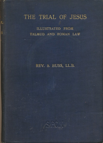 Septimus Buss [1836-1914], The Trial of Jesus Illustrated from Talmud and Roman Law