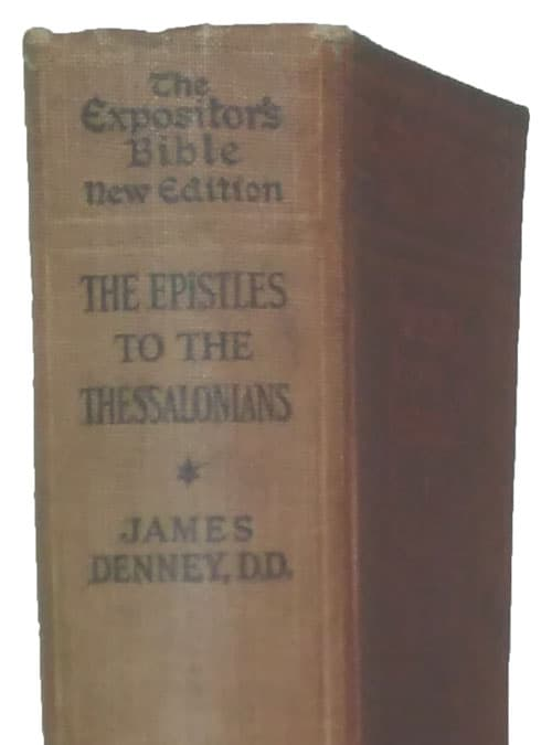 James Denney [1856-1917], The Epistle to the Thessalonians, W. Robertson Nicoll, ed., The Expositor's Bible, New Edition