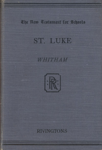 Arthur Richard Witham [1863-1930], The Gospel According to Luke. The New Testament For Schools