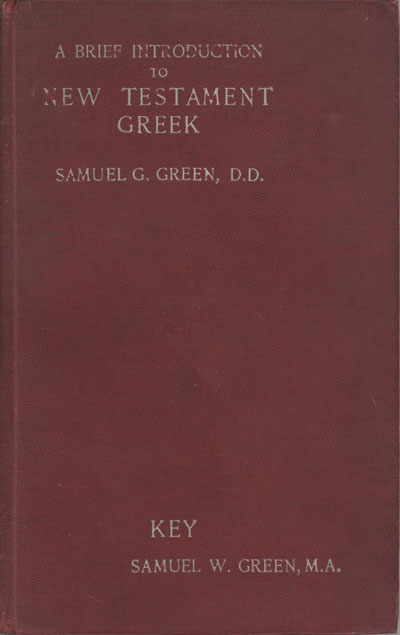 Samuel G. Green [1822-1902], A Brief Introduction to New Testament Greek with Vocabularies and Exercises