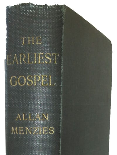 Allan Menzies [1845-1916], The Earliest Gospel. A Historical Study of the Gospel According to Mark