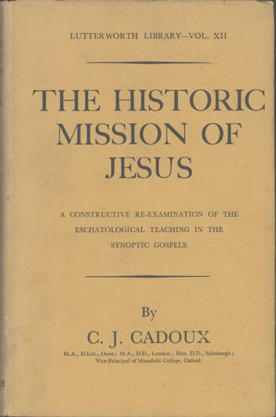 C.J. Cadoux, The Historic Mission of Jesus 1