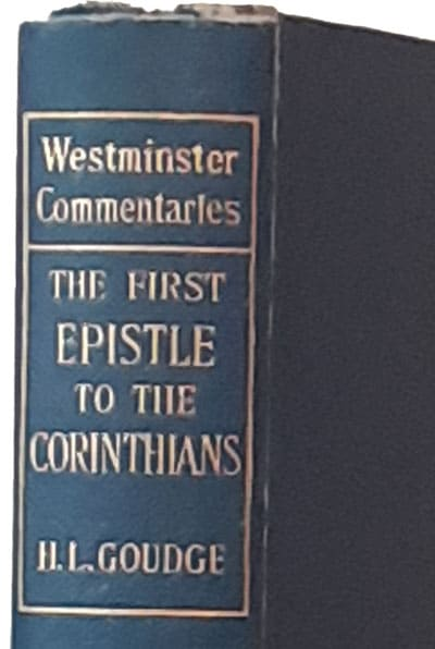 Henry Leighton Goudge [1866-1939], The First Epistle to the Corinthians with Introduction and Notes. Westminster Commentaries, 4th edn.