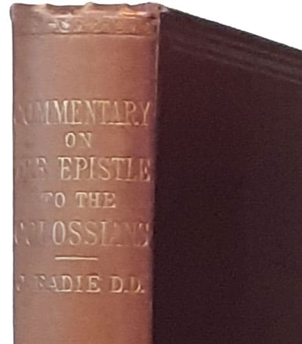John Eadie [1810-1876], A Commentary on the Greek Text of the Epistle of Paul to the Colossians, 2nd edn.