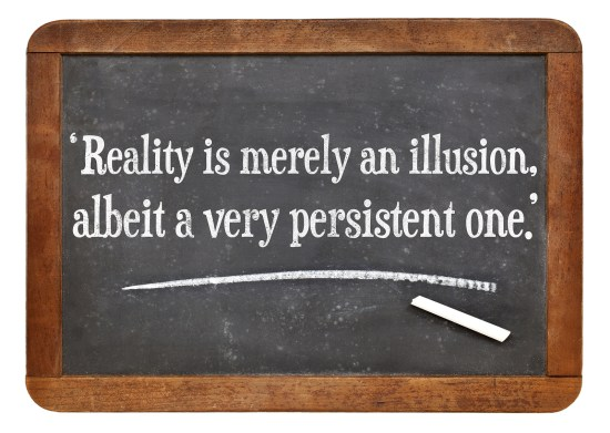 reality is merely an illusion, albeit a very persistent one - a