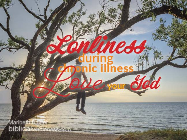 loneliness during chronic illness, loving your God