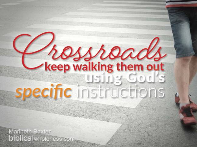 Crossroads, keep walking them out using God's specific instructions