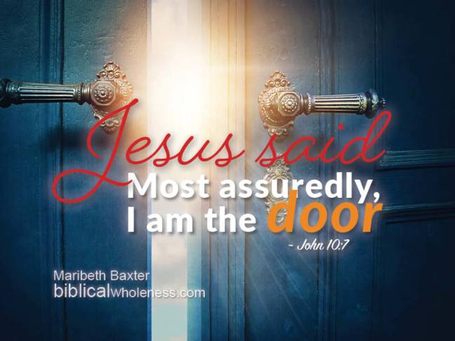 Jesus said, most assuredly, I am the door