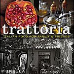 Trattoria: Food for Family and Friends by Ursula Ferrigno ****