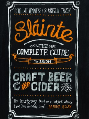 Sláinte: The Complete Guide to Irish Craft Beer and Cider