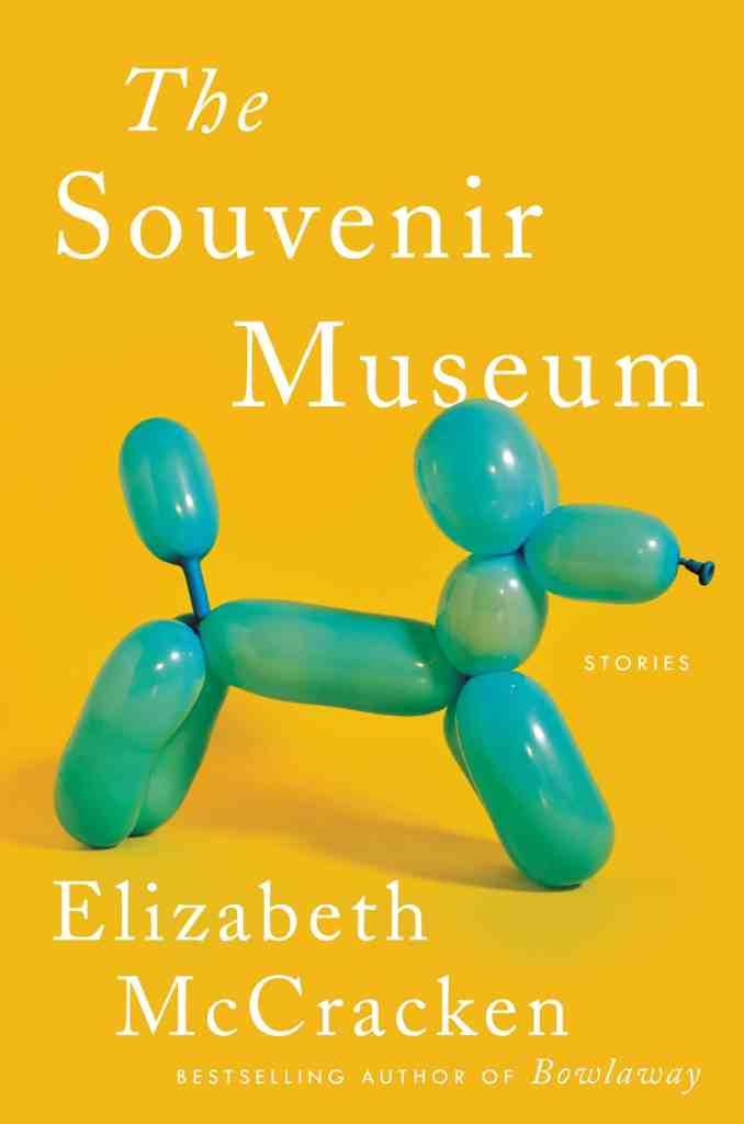 The Souvenir Museum:Stories Elizabeth McCracken