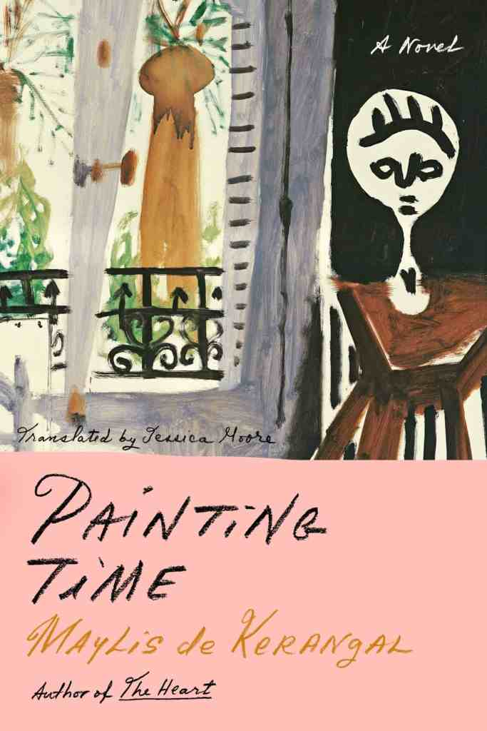 Painting Timeby Maylis de Kerangal, translated by Jessica Moore