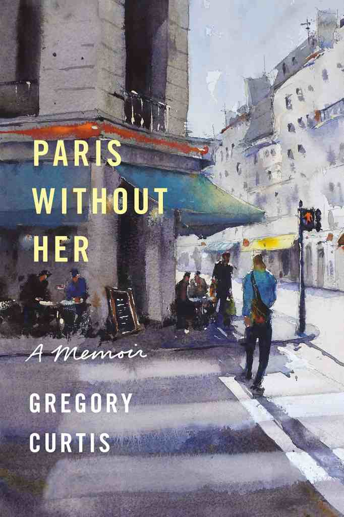 Paris Without Her by Gregory Curtis